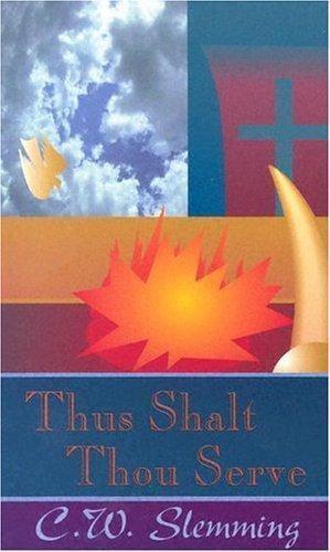 Thus Shalt Thou Serve by Charles W. Slemming