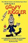 How to be a Goofy Juggler: A Complete Course in Juggling Made Ridiculously Easy! by Bruce Fife (Paperback, 1989)
