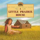 A Little Prairie House by Laura Ingalls Wilder (Hardback, 1999)