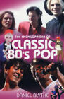 The Encyclopaedia of Classic 80's Pop by Daniel Blythe (Paperback, 2004)