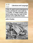 A List of Useful and Entertaining Books Printed for and Sold by J. Cooke, in Pater-Noster Row; Which Also May Be Had of the Person Who Sells This Book. by John Cooke (Paperback / softback, 2010)