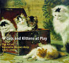 Cats and Kittens at Play: The Art of Henriette Ronner-Knip 1821-1909 by Han van der Horst (Paperback, 1998)