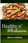 Healthy N' Wholesome - Dinner Cookbook: Awesome Healthy Cookbook for Beginners by Healthy N' Wholesome (Paperback / softback, 2014)