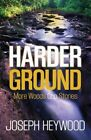 Harder Ground: More Woods Cop Stories by Joseph Heywood (Paperback, 2015)