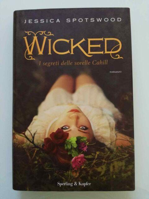 Wicked. I segreti delle sorelle Cahill - J. Spotswood - 9788820052331 Sperling