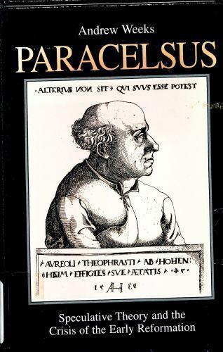 Paracelsus: Speculative Theory and the Crisis of the Early Reformation