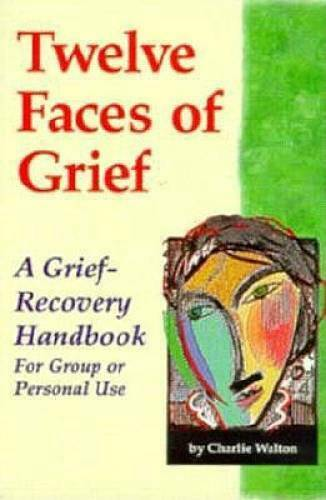 Twelve Faces of Grief: A Grief-Recovery Handbook for Group or Perso - GOOD