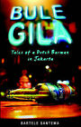 Bule Gila: Tales of a Dutch Barman in Jakarta by Bartele Santema (Paperback, 2006)