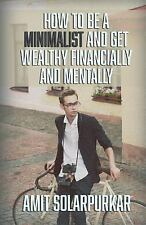 How to Be a Minimalist and Get Wealthy Financially and Mentally by Amit...