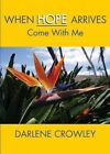 When Hope Arrives: Come with Me by Darlene Crowley (Paperback / softback, 2014)