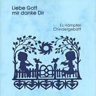 Liebe Gott mir danke Dir: Es Hämpfeli Chindergebätt von Lilly Zobrist (2003, Kunststoffeinband)