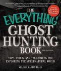 Everything®: The Everything Ghost Hunting Book : Tips, Tools, and Techniques for Exploring the Supernatural World by Melissa Martin Ellis (2014, Paperback)