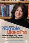 Linda F. Radke's Promote Like a Pro Small Budget Big Show 9781589850002