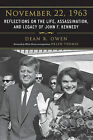 November 22, 1963: Reflections on the Life, Assassination, and Legacy of John F. Kennedy by Dean R Owen (Hardback, 2013)
