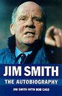 Jim Smith: The Autobiography by Jim Smith, Bob Cass (Hardback, 2000)