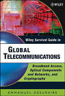 Wiley Survival Guide in Global Telecommunications: Broadband Access, Optical Components and Networks,and Cryptography by Emmanuel Desurvire (Hardback, 2004)