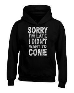738fac79 SORRY I`m Late I didn`t want to come Hoodies Funny Lazy Tired ...
