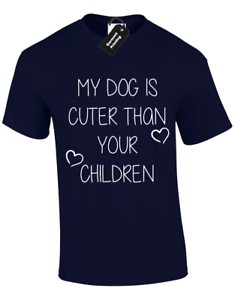 MY DOG IS CUTER THAN YOUR CHILDREN MENS T SHIRT PET ANIMAL OWNER LOVE GIFT S-5XL