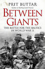 Between Giants: The Battle for the Baltics in World War II by Prit Buttar (Paperback, 2015)