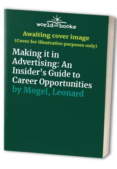 Making it in Advertising: An Insider's Guide to C... by Mogel, Leonard Paperback