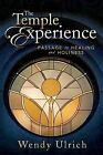 The Temple Experience: Passage to Healing and Holiness by Wendy Ulrich (Hardback, 2012)