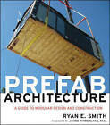 Prefab Architecture: A Guide to Modular Design and Construction by Ryan E. Smith (Hardback, 2011)