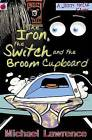 The Iron, the Switch and the Broom Cupboard by Michael Lawrence (Paperback, 2007)
