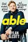 Able Gold Medals Grand Slams and Smashing Glass Ceilings by Dylan Alcott (Hardcover, 2018)