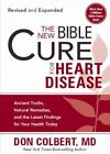 The New Bible Cure for Heart Disease : Ancient Truths, Natural Remedies, and the Latest Findings for Your Health Today by Don Colbert (2010, Paperback, Revised)