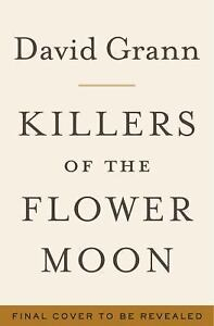 Killers of the Flower Moon: The Osage Murders and the Birth of the FBI David Grann