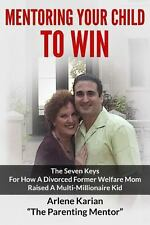 Mentoring Your Child to Win : The 7 Breakthrough Keys How a Single Former...