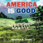 America Is Good 9781434363213 by Stephen Jones Paperback
