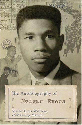 The Autobiography of Medgar Evers: A Hero's Life and Legacy Revealed Through his