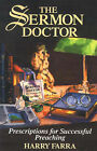 The Sermon Doctor: Prescriptions for Successful Preaching by Harry Farra (Paperback / softback, 2000)