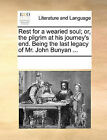 Rest for a Wearied Soul; Or, the Pilgrim at His Journey's End. Being the Last Legacy of Mr. John Bunyan ... by Multiple Contributors (Paperback / softback, 2010)