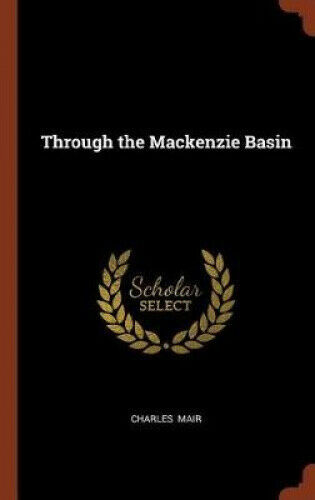 Through the MacKenzie Basin by Charles Mair.