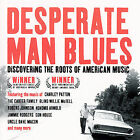Desperate Man Blues: Discovering the Roots of American Music by Various Artists (CD, Nov-2006, Dust-to-Digital)