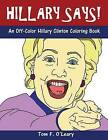 Hillary Says!: An Off-Color Hillary Clinton Coloring Book by Tom F O'Leary (Paperback / softback, 2015)