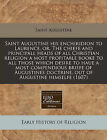 Saint Augustine His Enchiridion to Laurence, Or, the Chiefe and Principall Heads of All Christian Religion a Most Profitable Booke to All Those Which Desire to Haue a Most Compendious Briefe of Augustines Doctrine, Out of Augustine Himselfe (1607) by Saint Augustine of Hippo (Paperback / softback, 2010)