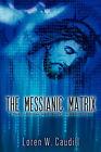 The Messianic Matrix by Loren W Caudill (Paperback / softback, 2006)