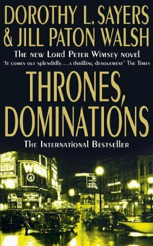 Thrones, Dominations: The new Lord Peter Wimsey Novel By Dorothy L Sayers, Jill