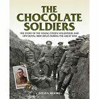 The Chocolate Soldiers: The Story of the Young Citizen Volunteers and 14th Royal Irish Rifles During the Great War by Steven Moore (Paperback, 2015)