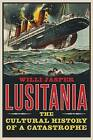 Lusitania: The Cultural History of a Catastrophe by Willi Jasper (Hardback, 2016)