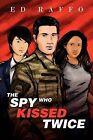 The Spy Who Kissed Twice by Ed Raffo (Paperback / softback, 2011)