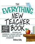 The Everything New Teacher Book: Increase Your Confidence, Connect With Your Students, and Deal With the Unexpected by Melissa Kelly (Paperback, 2004)