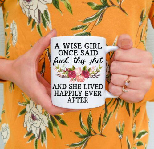 Funny Mug A Wise Girl Once Said She Lived Happily Ever After Funny Coffee Mug