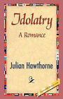 Idolatry by Julian Hawthorne (Paperback / softback, 2007)