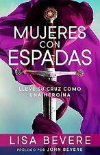 Mujeres con Espadas : Lleve Su Cruz Como una Heroina by Lisa Bevere (2013,...