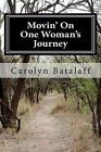 Movin' on: One Woman's Journey by Carolyn Batzlaff (Paperback / softback, 2011)