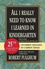 All I Really Need to Know I Learned in Kindergarten 9780345466174 Hardback